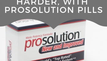 Look Bigger, Feel Harder, with ProSolution Pills