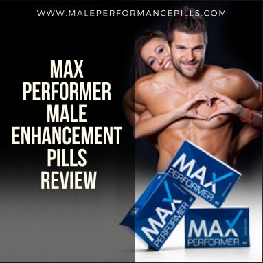 Max Performer Male Enhancement Pills Review